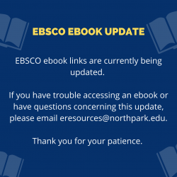 EBSCO Ebooks are being updated. Questions? Email eresources@northpark.edu